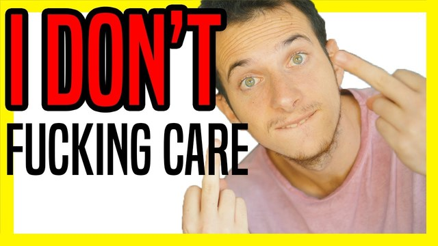How TO NOT Give a FUCK (and STOP CARING what PEOPLE THINK)